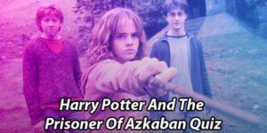 Harry Potter And The Prisoner Of Azkaban Quiz
