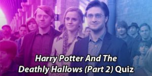 Harry Potter And The Deathly Hallows Part 2 Quiz and trivia